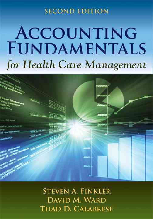 Accounting Fundamentals for Health Care Management By Finkler, Steven A./ Ward, David M./ Calabrese, Thad